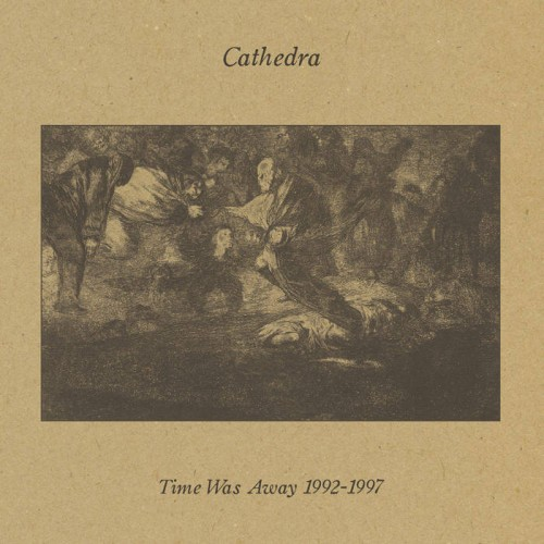 CATHEDRA ' Time Was Away' 2CD