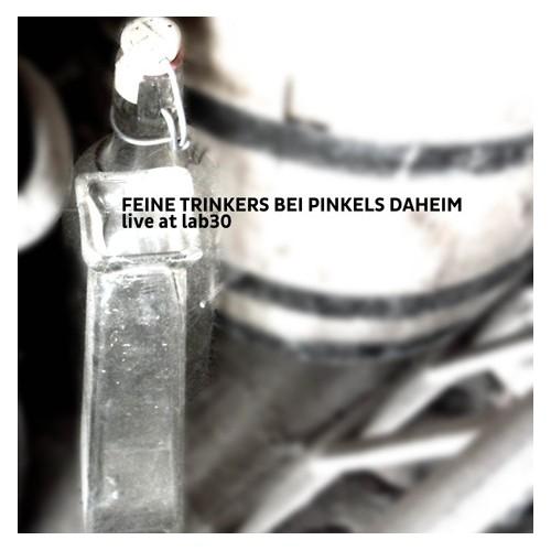 FEINE TRINKERS BEI PINKELS DAHEIM 'live at lab  30' CDR