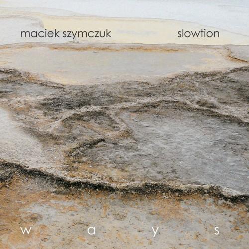 MACIEK SZYMCZUK & SLOWTION 'Ways' CD