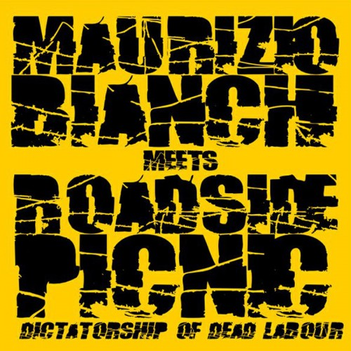 MAURIZIO BIANCHI MEETS ROASIDE PICNIC Dictatorship Of...