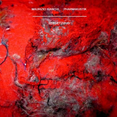 MAURIZIO BIANCHI & Pharmakustik – Zersetzung CD