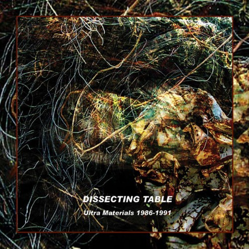 DISSECTING TABLE -  Ultra Materials 1986-1991 CD