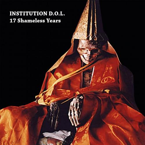 INSTITUTION D.O.L. '17 Shameless Years' CD