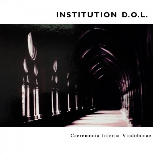 INSTITUTION D.O.L. 'Ceremonia Inferna Vindobonac' CD