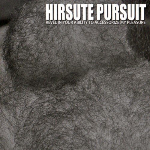 HIRSUTE PURSUIT - Revel in Your Ability to Accessorize my...