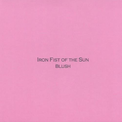 IRON FIST OF THE SUN - Blush CD