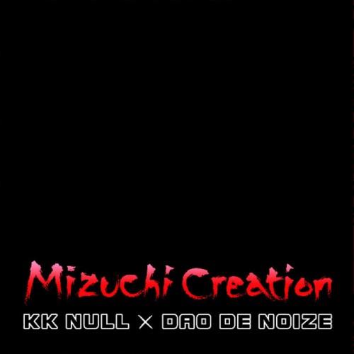 KK Null × Dao De Noize – Mizuchi Creation CD