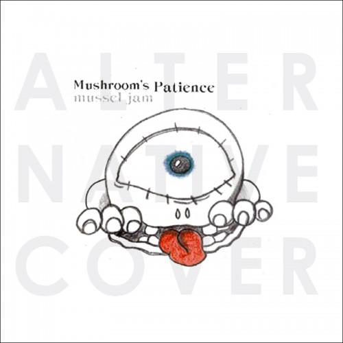 "MUSHROOM'S PATIENCE - Mussel Jam 7"""