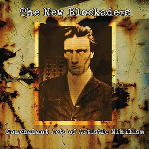 THE NEW BLOCKADERS - Nonchalant Acts Of Artistic Nihilism CD