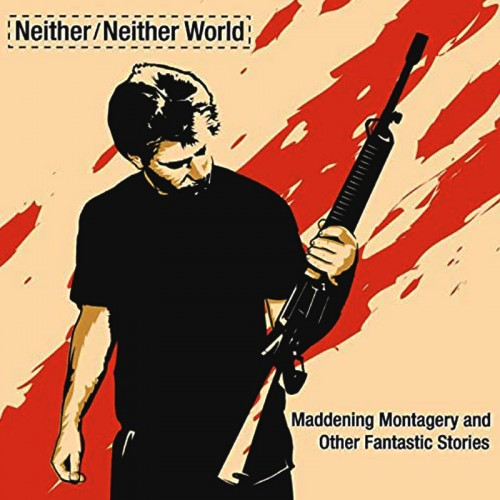 NEITHER/NEITHER WORLD - Maddening Montagery And Other...