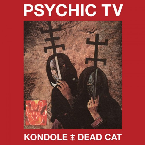PSYCHIC TV 'Kondole / Dead Cat' 2CD + DVD
