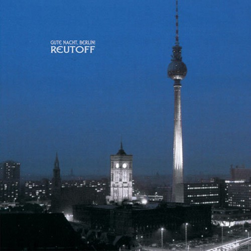 REUTOFF – Gute Nacht Berlin CD