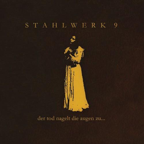 STAHLWERK 9 - der tod nagelt die augen zu... (2006) CD