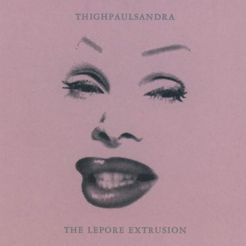 THIGHPAULSANDRA - The Lepore Extrusion CD