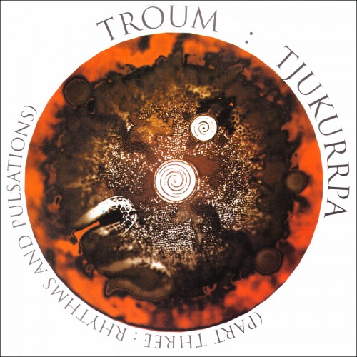 TROUM - Tjukurrpa (Part Three: Rhythms And Pulsations) CD