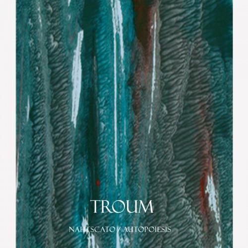 TROUM - Autopoiesis/Nahtscato CD