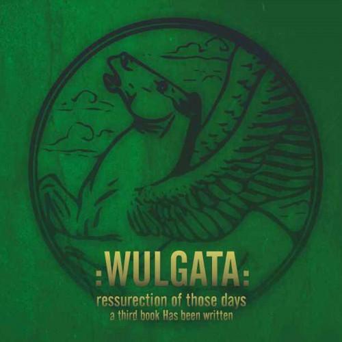 :WULGATA: – Resurrection of those Days… A Third Book Has...