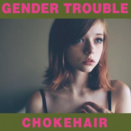 GENDER TROUBLE - Chokehair CD