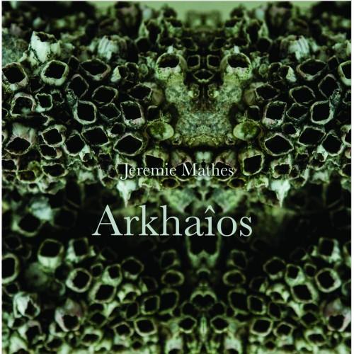 """JEREMIE MATHES – Arkhaios 10"""""""