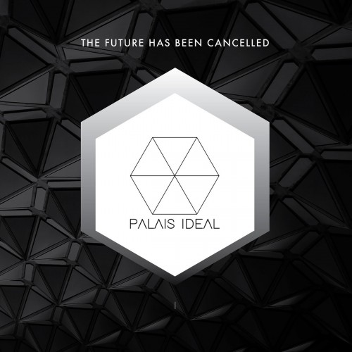 """PALAIS IDEAL - The Future Has Been Cancelled 10"""""""