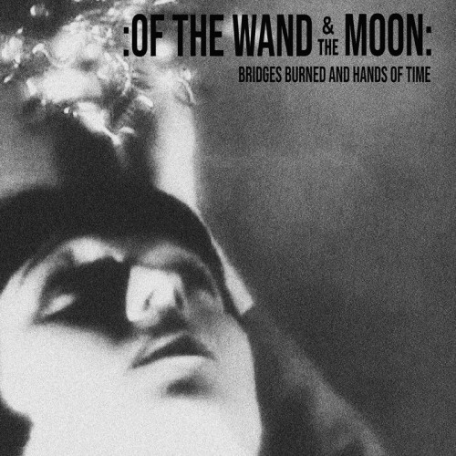 : OF THE WAND AND THE MOON : 'Bridges Burned And Hands Of...