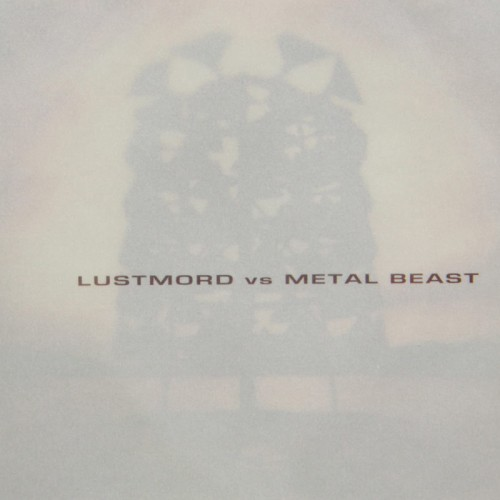 LUSTMORD VS. METAL BEAST - Lustmord Vs Metal Beast CD
