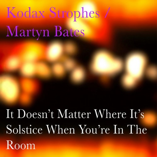 KODAX STROPHES / MARTYN BATES - It Doesn't Matter Where...
