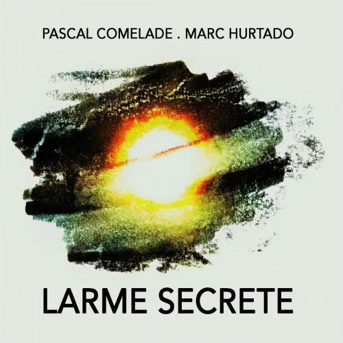 PASCAL COMELADE . MARC HURTADO -  Larme Secrete CD