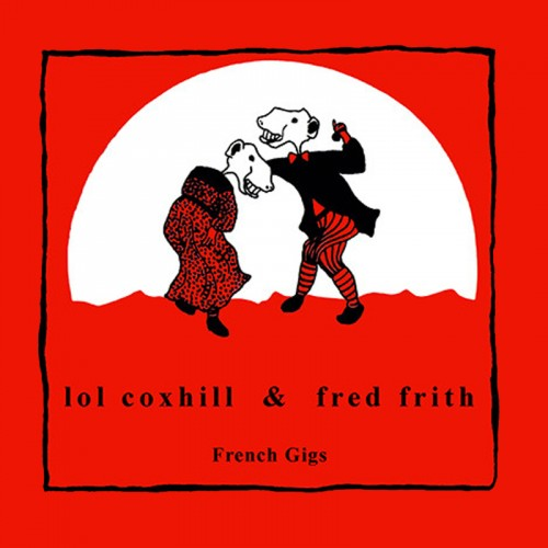 LOL COXHILL & FRED FRITH - French Gigs CD