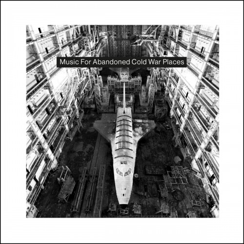 V/A - Music For Abandoned Cold War Places CD