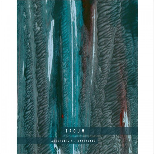 TROUM - Autopoiesis/Nahtscato (new edit.) CD