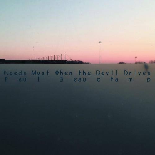 Paul Beauchamp - Needs Must When the Devil Drives CD