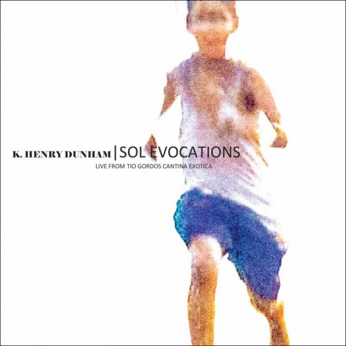 K. HENRY DUNHAM - Sol Evocations CD